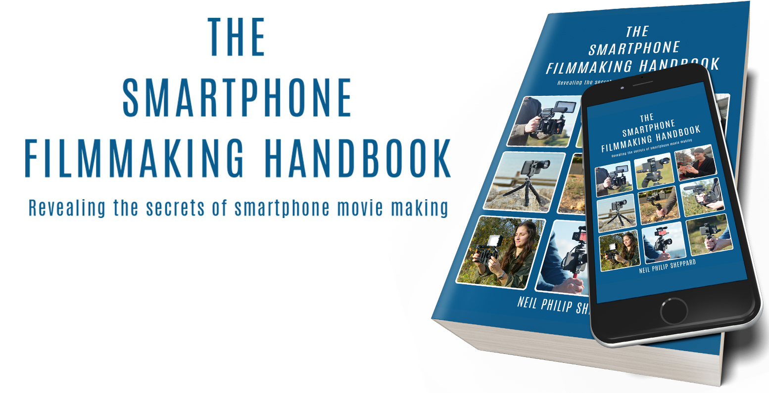 The Smartphone Filmmakers Handbook - Revealing the secrets of Smartphone movie making - Including: The best equipment for your budget - Which camera and editing apps to choose - Lighting, sound and camera techniques